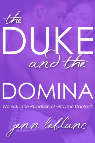 Lords of Time - Tome 2 : The Duke and The Domina : Warrick The Ruination of Grayson Danforth de Jenn LeBlanc Dukedomina-non