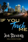 Cover for If You Touch Me Book three in Hollywood Muses